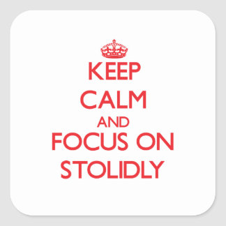 Keep Calm and focus on Stolidly Square Sticker