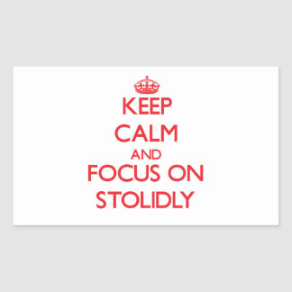 Keep Calm and focus on Stolidly Rectangular Sticker