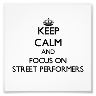 Keep Calm and focus on Street Performers Photograph