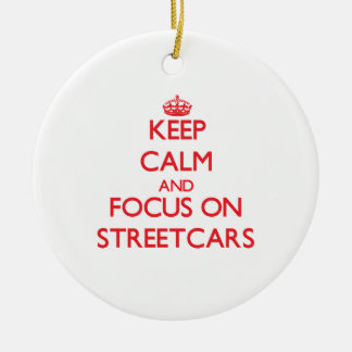 Keep Calm and focus on Streetcars Christmas Ornament