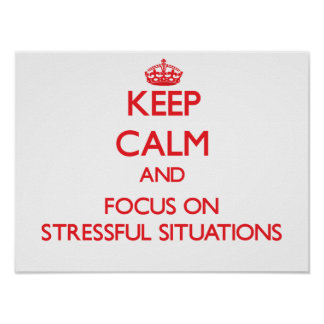 Keep Calm and focus on Stressful Situations Print