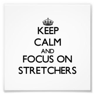 Keep Calm and focus on Stretchers Photo Print