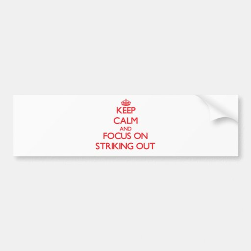 Keep Calm and focus on Striking Out Bumper Sticker