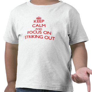 Keep Calm and focus on Striking Out Tees