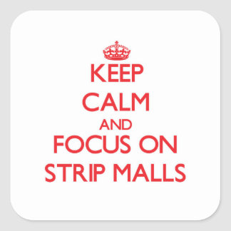 Keep Calm and focus on Strip Malls Square Sticker