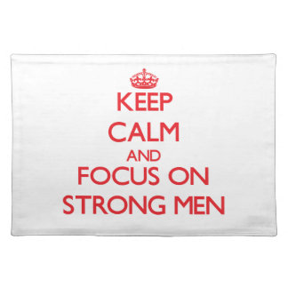 Keep Calm and focus on Strong Men Place Mats