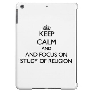 Keep calm and focus on Study Of Religion iPad Air Cover