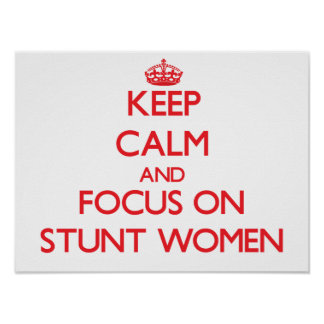 Keep Calm and focus on Stunt Women Poster