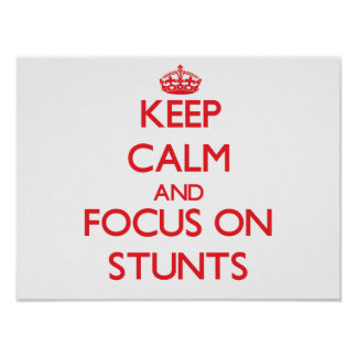 Keep Calm and focus on Stunts Posters
