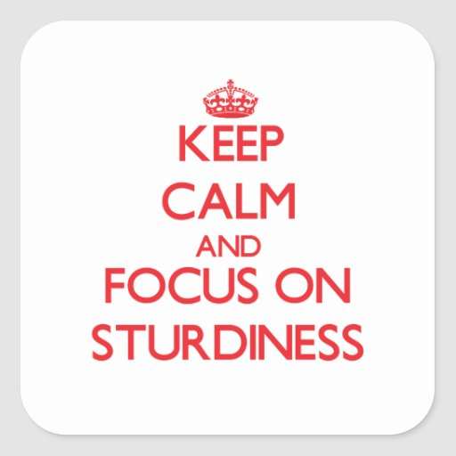 Keep Calm and focus on Sturdiness Square Stickers