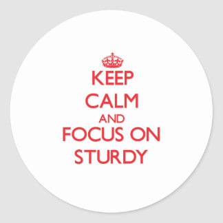 Keep Calm and focus on Sturdy Stickers