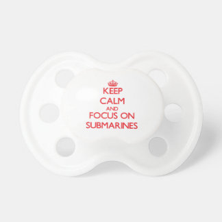 Keep Calm and focus on Submarines Pacifier