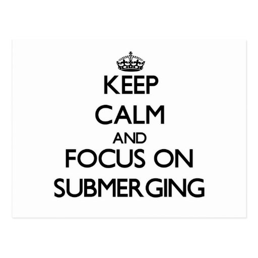 Keep Calm and focus on Submerging Post Cards