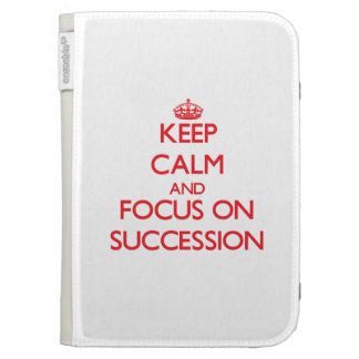 Keep Calm and focus on Succession Case For Kindle