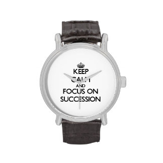 Keep Calm and focus on Succession Wrist Watches