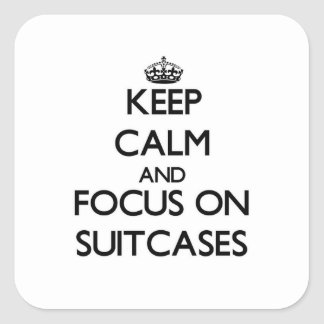 Keep Calm and focus on Suitcases Square Sticker