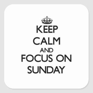 Keep Calm and focus on Sunday Square Sticker
