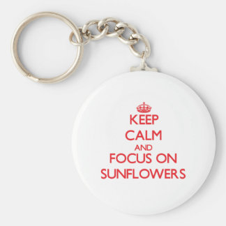 Keep Calm and focus on Sunflowers Key Chains