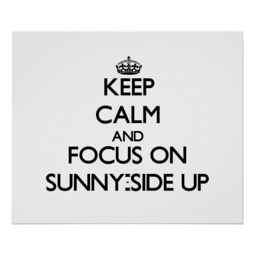 Keep Calm and focus on Sunny-Side Up Poster