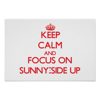 Keep Calm and focus on Sunny-Side Up Print