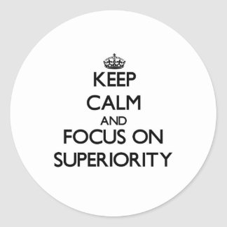 Keep Calm and focus on Superiority Round Sticker