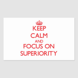 Keep Calm and focus on Superiority Rectangle Stickers