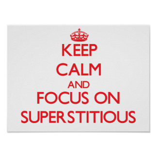 Keep Calm and focus on Superstitious Poster