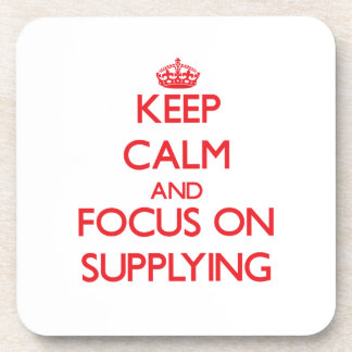 Keep Calm and focus on Supplying Beverage Coaster