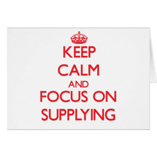 Keep Calm and focus on Supplying Greeting Card