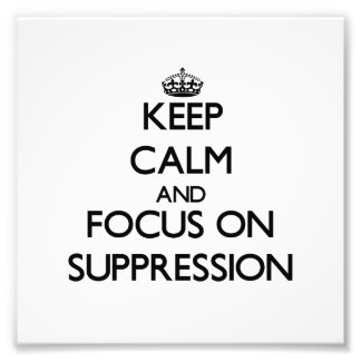 Keep Calm and focus on Suppression Photo Print
