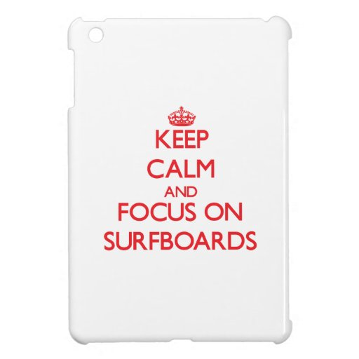 Keep Calm and focus on Surfboards Case For The iPad Mini