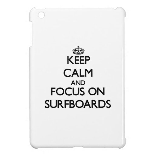 Keep Calm and focus on Surfboards iPad Mini Covers