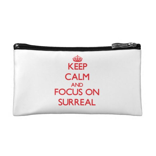Keep Calm and focus on Surreal Cosmetic Bags
