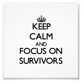 Keep Calm and focus on Survivors Photograph