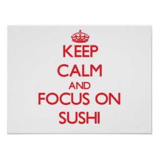 Keep Calm and focus on Sushi Poster