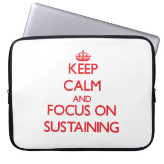 Keep Calm and focus on Sustaining Computer Sleeve