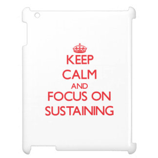 Keep Calm and focus on Sustaining iPad Cases