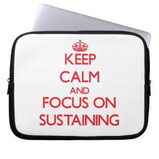 Keep Calm and focus on Sustaining Laptop Sleeve