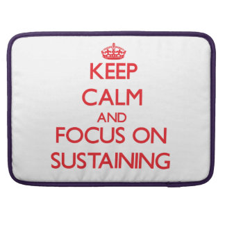 Keep Calm and focus on Sustaining MacBook Pro Sleeves