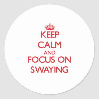 Keep Calm and focus on Swaying Stickers