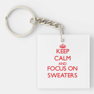Keep Calm and focus on Sweaters Square Acrylic Key Chains