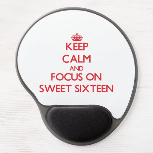 Keep Calm and focus on Sweet Sixteen Gel Mouse Pads