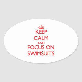 Keep Calm and focus on Swimsuits Oval Stickers