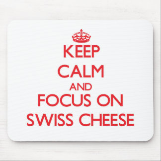 Keep Calm and focus on Swiss Cheese Mouse Pad