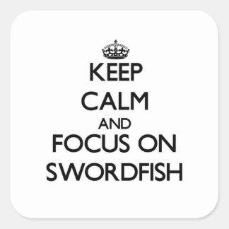 Keep calm and focus on Swordfish Square Sticker
