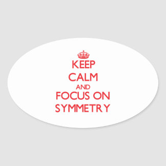 Keep Calm and focus on Symmetry Oval Stickers