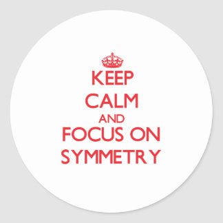 Keep Calm and focus on Symmetry Round Sticker