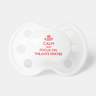 Keep Calm and focus on Tailgate Parties Baby Pacifier
