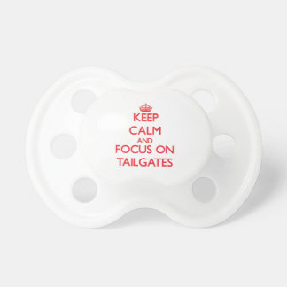 Keep Calm and focus on Tailgates Pacifiers