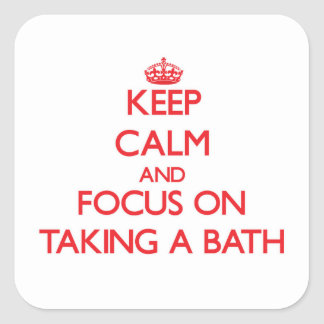 Keep Calm and focus on Taking A Bath Square Sticker